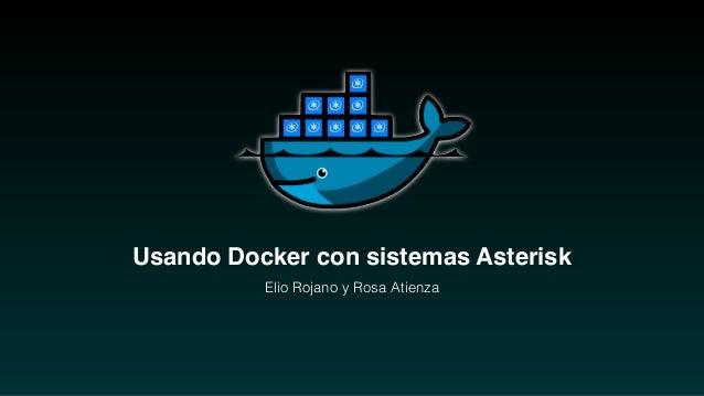 Usando Docker con sistemas Asterisk Elio Rojano y Rosa Atienza