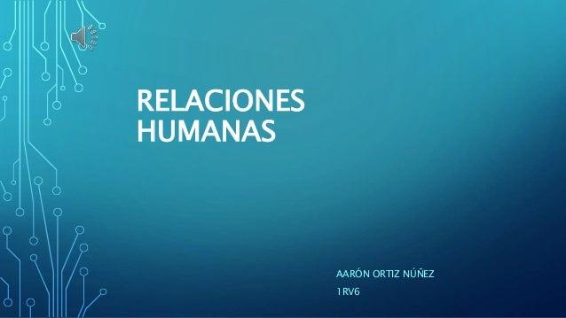 RELACIONES HUMANAS AARÓN ORTIZ NÚÑEZ 1RV6