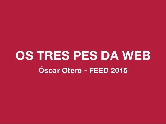 OS TRES PES DA WEB Óscar Otero - FEED 2015