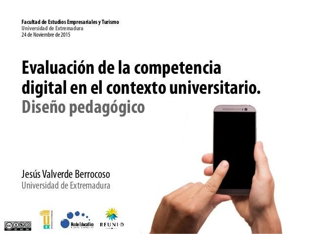 Evaluación de la competencia digital en el contexto universitario. Diseño pedagógico JesúsValverde Berrocoso Universidad d...