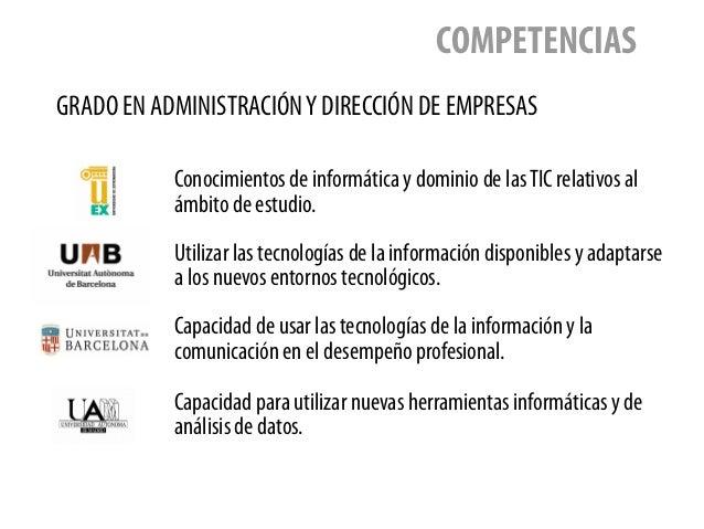 GRADO EN ADMINISTRACIÓNY DIRECCIÓN DE EMPRESAS COMPETENCIAS Conocimientos de informática y dominio de lasTIC relativos al ...