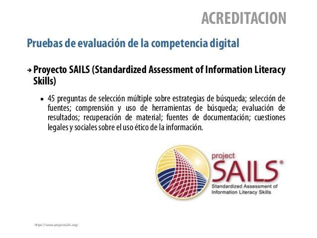 Pruebas de evaluación de la competencia digital ACREDITACION ➔ Proyecto SAILS (Standardized Assessment of Information Lite...