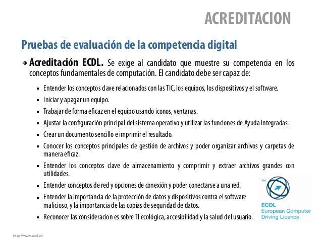 Pruebas de evaluación de la competencia digital ACREDITACION ➔ Acreditación ECDL. Se exige al candidato que muestre su com...