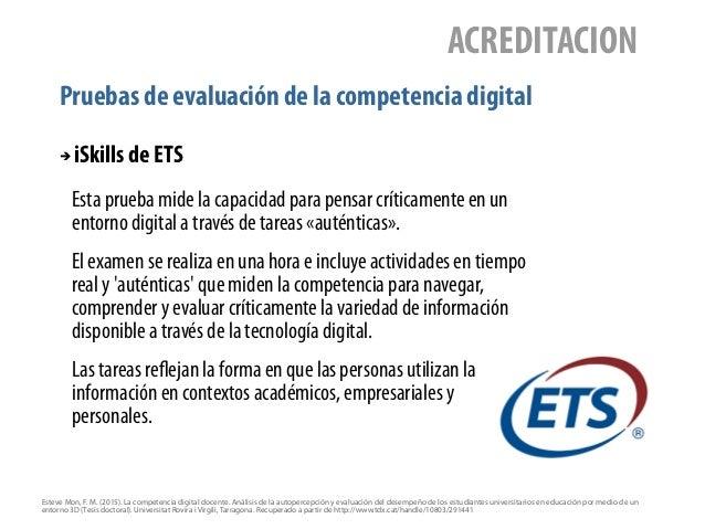 Pruebas de evaluación de la competencia digital ACREDITACION ➔ iSkills de ETS Esteve Mon, F. M. (2015). La competencia dig...