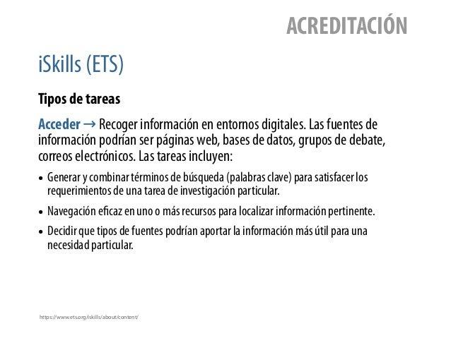 iSkills (ETS) ACREDITACIÓN Tipos de tareas Acceder → Recoger información en entornos digitales. Las fuentes de información...
