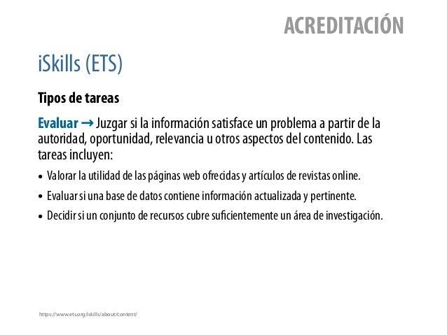 iSkills (ETS) ACREDITACIÓN Tipos de tareas Evaluar → Juzgar si la información satisface un problema a partir de la autorid...