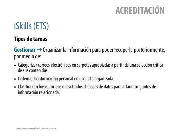 iSkills (ETS) ACREDITACIÓN Tipos de tareas https://www.ets.org/iskills/about/content/ Gestionar → Organizar la información...