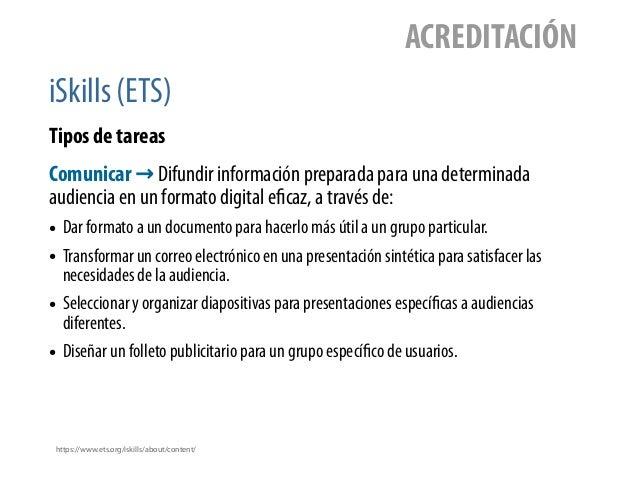 iSkills (ETS) ACREDITACIÓN Tipos de tareas https://www.ets.org/iskills/about/content/ Comunicar → Difundir información pre...
