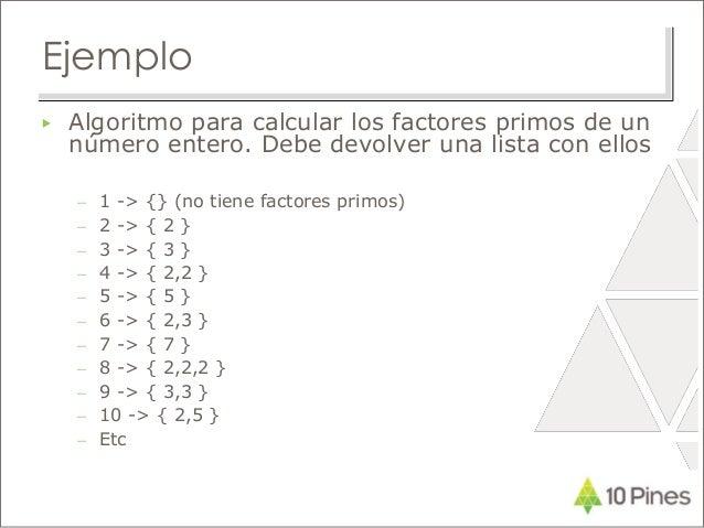 Ejemplo ▶ Algoritmo para calcular los factores primos de un número entero. Debe devolver una lista con ellos – 1 -> {} (no...