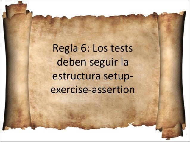 Regla 9: Los tests son un sistema más que hay que desarrollar y mantener. Hacerlo usando las mismas reglas de diseño que e...