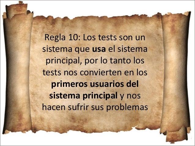 Regla 11: Cuando hay dependencia entre datos de prueba e implementación, romper el acoplamiento parametrizando Tip: siempr...
