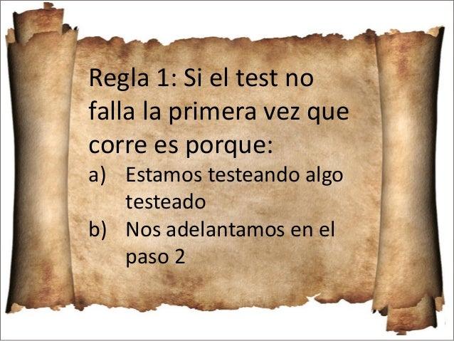 Regla 1: Si el test no falla la primera vez que corre es porque: a) Estamos testeando algo testeado b) Nos adelantamos en ...