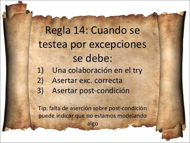 ▶ Regla 9: Los tests son un sistema más que hay que desarrollar y mantener … ▶ Regla 10: … los tests nos convierten en los...