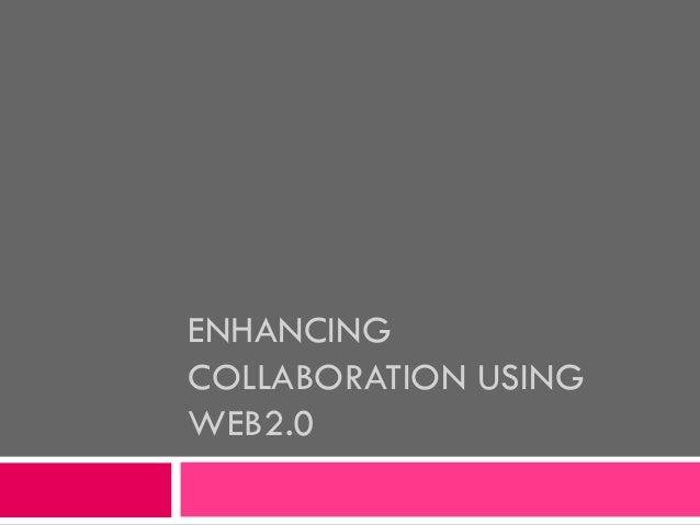 ENHANCING COLLABORATION USING WEB2.0