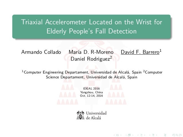 Triaxial Accelerometer Located on the Wrist for Elderly People's Fall Detection Armando Collado María D. R-Moreno David F....