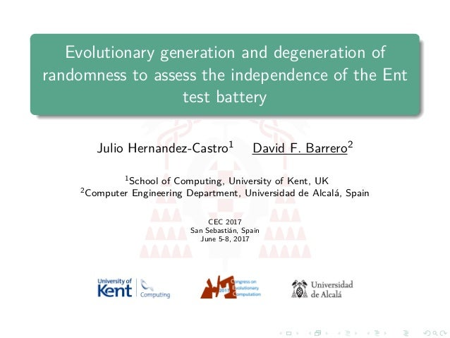 Evolutionary generation and degeneration of randomness to assess the independence of the Ent test battery Julio Hernandez-...