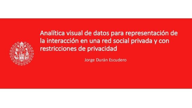 Analíticavisualdedatospararepresentaciónde lainteracciónenunaredsocialprivadaycon restriccionesdeprivacida...