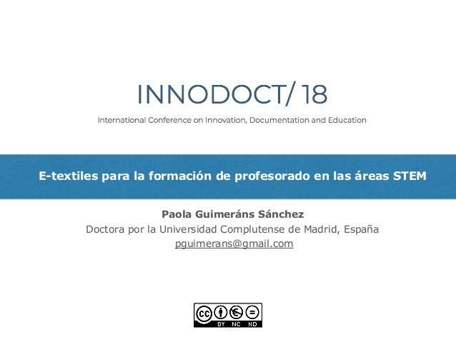 E-textiles para la formación de profesorado en las áreas STEM Paola Guimeráns Sánchez Doctora por la Universidad Compluten...