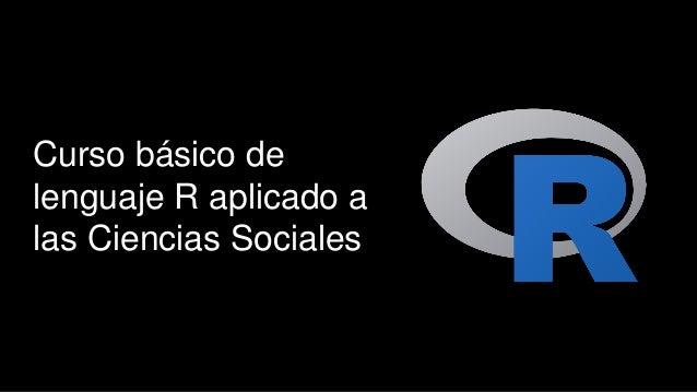 Curso básico de lenguaje R aplicado a las Ciencias Sociales