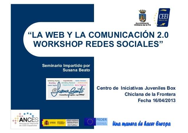 """""""LA WEB Y LA COMUNICACIÓN 2.0WORKSHOP REDES SOCIALES""""Centro de Iniciativas Juveniles BoxChiclana de la FronteraFecha 16/04..."""