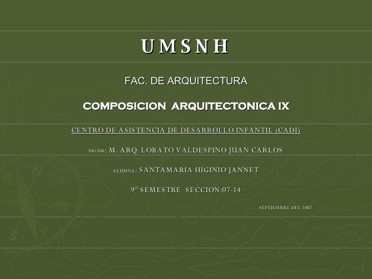 U M S N H   FAC. DE ARQUITECTURA COMPOSICION  ARQUITECTONICA IX CENTRO DE ASISTENCIA DE DESARROLLO INFANTIL (CADI) PROFR :...