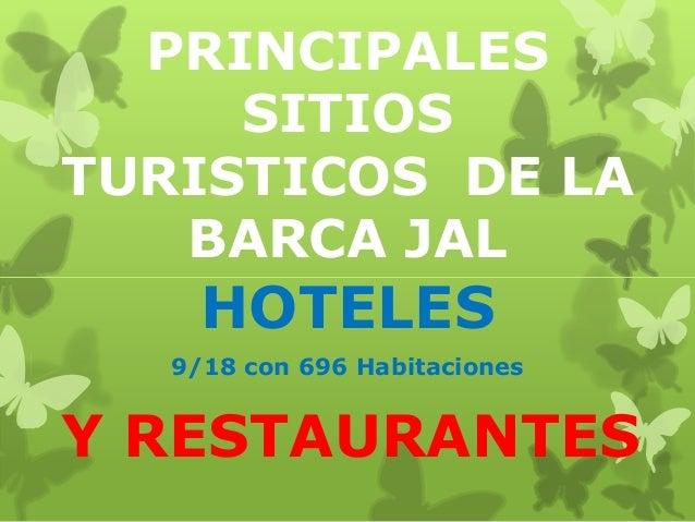 PRINCIPALES SITIOS TURISTICOS DE LA BARCA JAL  HOTELES 9/18 con 696 Habitaciones  Y RESTAURANTES