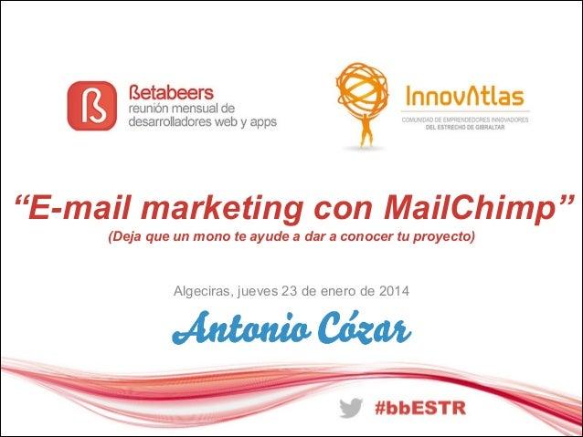 """""""E-mail marketing con MailChimp"""" (Deja que un mono te ayude a dar a conocer tu proyecto)  Algeciras, jueves 23 de enero de..."""