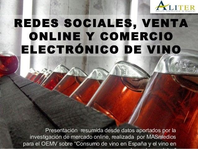REDES SOCIALES, VENTA ONLINE Y COMERCIO ELECTRÓNICO DE VINO Presentación resumida desde datos aportados por la investigaci...
