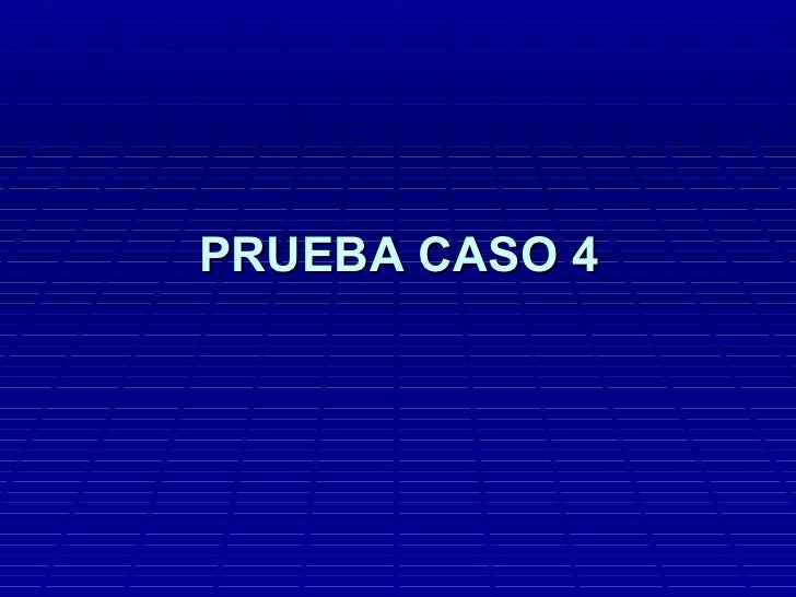 PRUEBA CASO 4