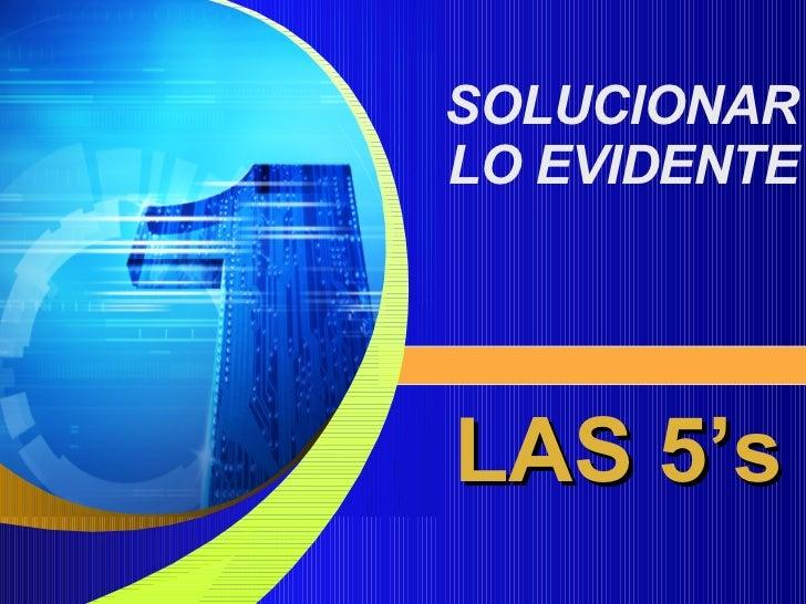 SOLUCIONAR LO EVIDENTE LAS 5's