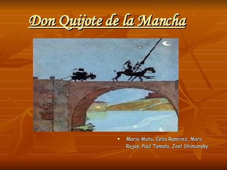 Don Quijote de la Mancha <ul><li>Maria Mata, Celia Ramírez, Marc Rojas, Paül Tomala, Joel Shimansky </li></ul>