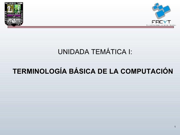 TERMINOLOGÍA BÁSICA DE LA COMPUTACIÓN UNIDADA TEMÁTICA I: