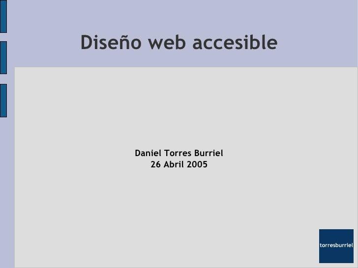 Diseño web accesible          Daniel Torres Burriel         26 Abril 2005