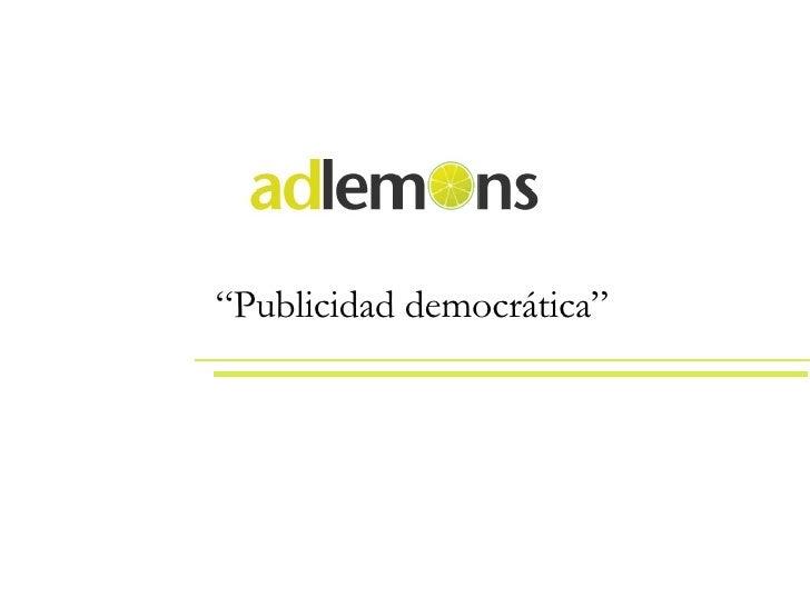 """"""" Publicidad democrática"""""""