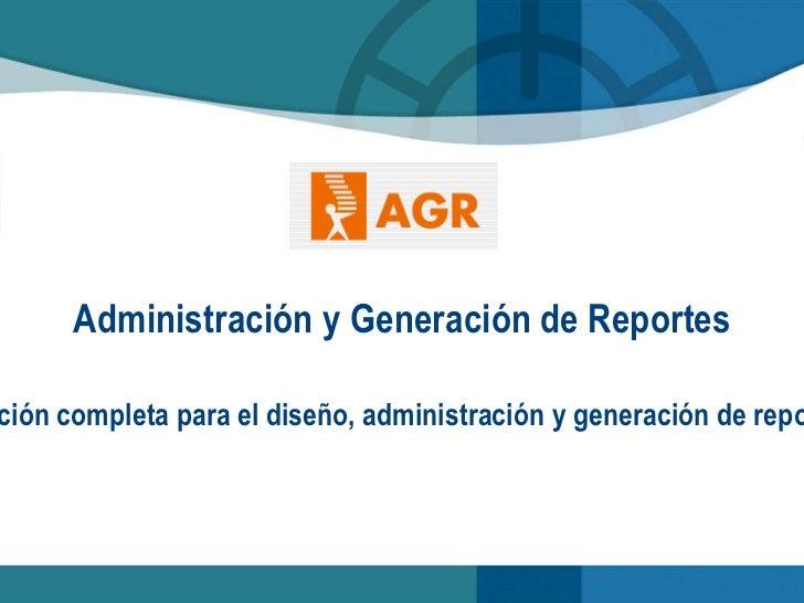 <ul>Administración y Generación de Reportes </ul><ul>Solución completa para el  diseño ,  administración  y  generación de...