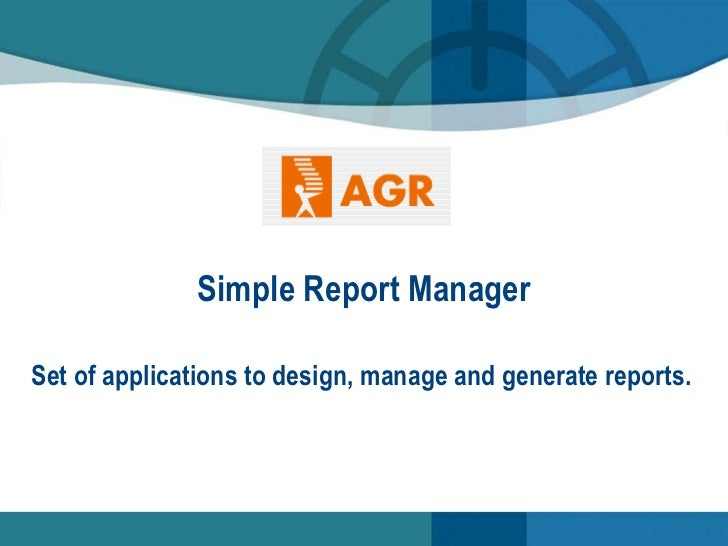 <ul>Simple Report Manager </ul><ul>Set of applications to design, manage and generate reports. </ul>