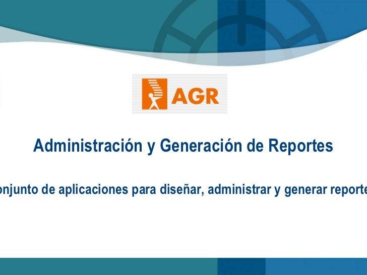<ul>Administración y Generación de Reportes </ul><ul>Conjunto de   aplicaciones  para  diseñar ,  administrar  y  generar ...