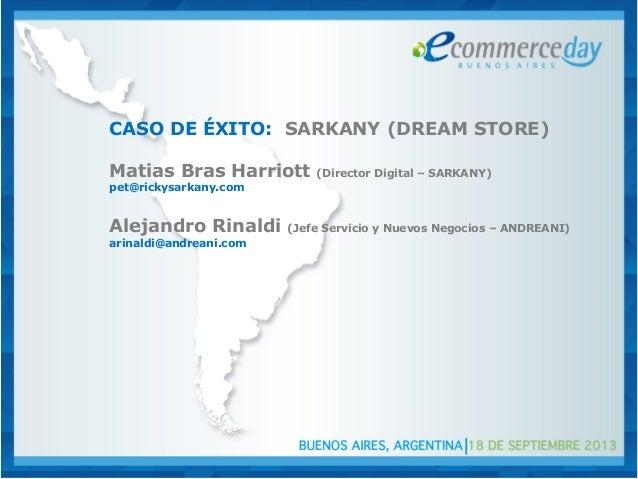 CASO DE ÉXITO: SARKANY (DREAM STORE) Matias Bras Harriott (Director Digital – SARKANY) pet@rickysarkany.com Alejandro Rina...
