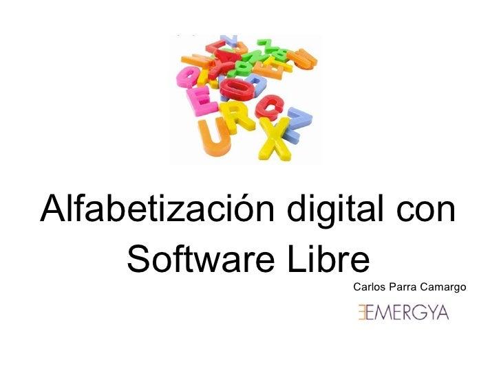 Alfabetización digital con Software Libre Carlos Parra Camargo