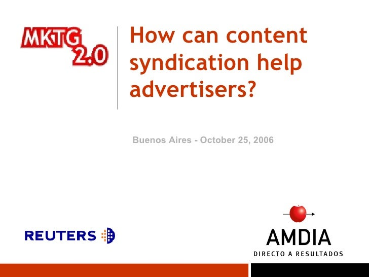 How can content syndication help advertisers? Buenos Aires - October 25, 2006