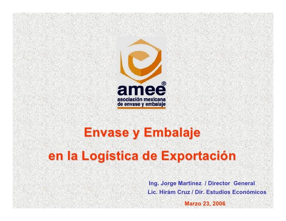 Envase y Embalaje en la Logística de Exportación                Ing. Jorge Martínez / Director General                Lic....