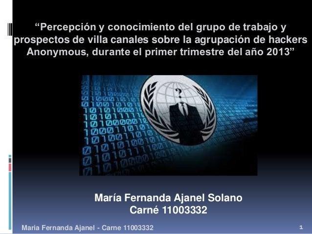 """""""Percepción y conocimiento del grupo de trabajo yprospectos de villa canales sobre la agrupación de hackers  Anonymous, du..."""