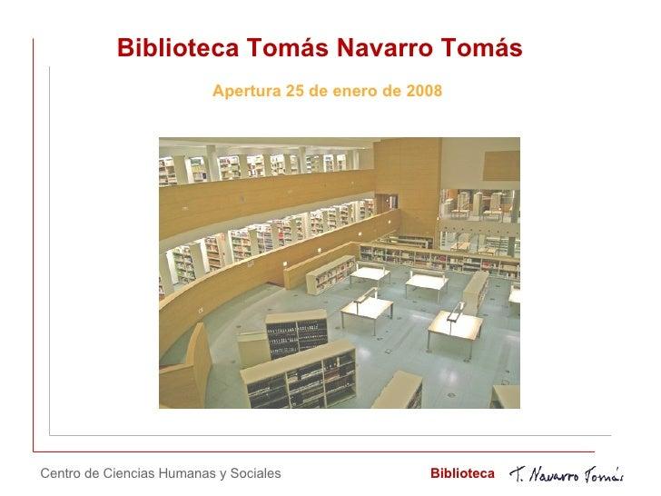 Biblioteca Tomás Navarro Tomás Apertura 25 de enero de 2008 Centro de Ciencias Humanas y Sociales Biblioteca