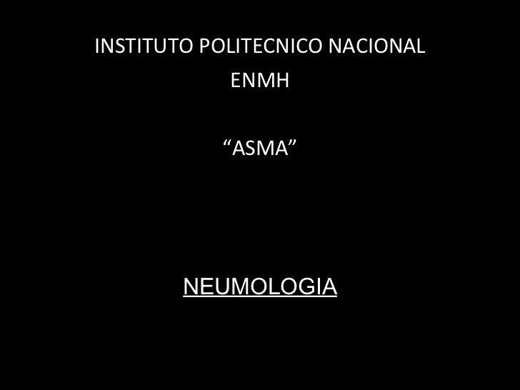 """INSTITUTO POLITECNICO NACIONAL ENMH """" ASMA"""" NEUMOLOGIA"""