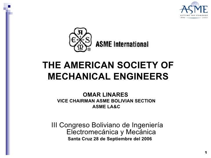 THE AMERICAN SOCIETY OF MECHANICAL ENGINEERS <ul><li>III Congreso Boliviano de Ingeniería Electromecánica y Mecánica </li>...