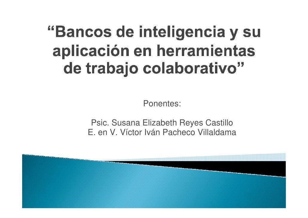 Ponentes:   Psic. Susana Elizabeth Reyes Castillo E. en V. Víctor Iván Pacheco Villaldama