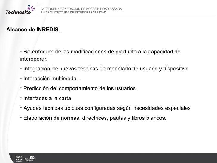 LA TERCERA GENERACIÓN DE ACCESIBILIDAD BASADA  EN ARQUITECTURA DE INTEROPERABILIDAD Alcance de INREDIS   <ul><li>Re-enfoqu...