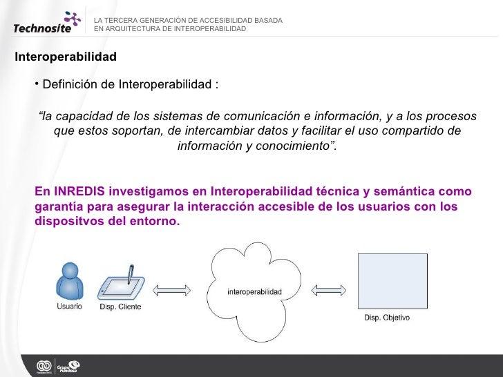 """<ul><li>Definición de Interoperabilidad :   </li></ul><ul><li>"""" la capacidad de los sistemas de comunicación e información..."""