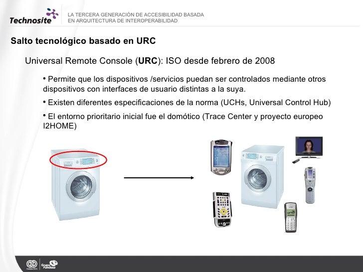 <ul><li>Universal Remote Console ( URC ): ISO desde febrero de 2008  </li></ul><ul><ul><li>Permite que los dispositivos /s...