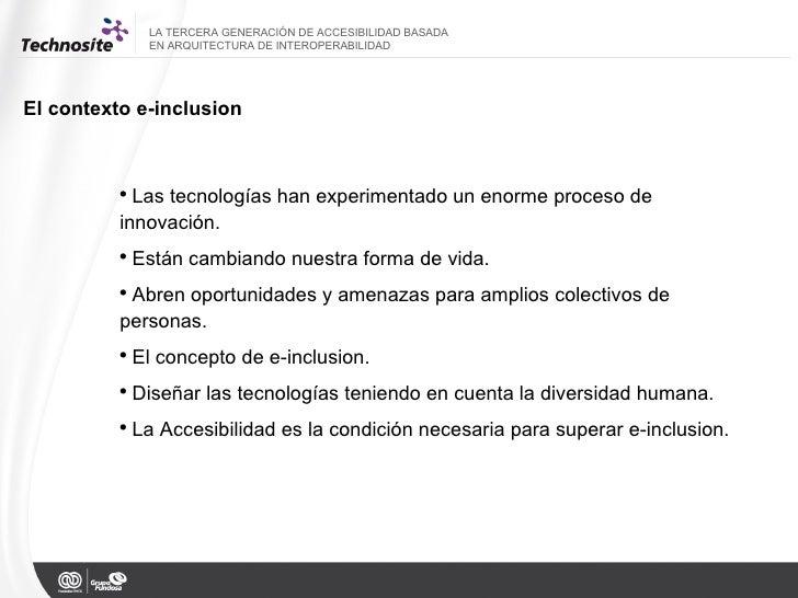 El contexto e-inclusion LA TERCERA GENERACIÓN DE ACCESIBILIDAD BASADA  EN ARQUITECTURA DE INTEROPERABILIDAD <ul><ul><li>La...